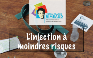 Centre Rimbaud, CAARUD - L'injection à moindre risque
